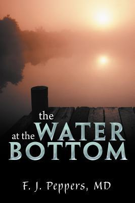 The Water at the Bottom  by  F.J. Peppers