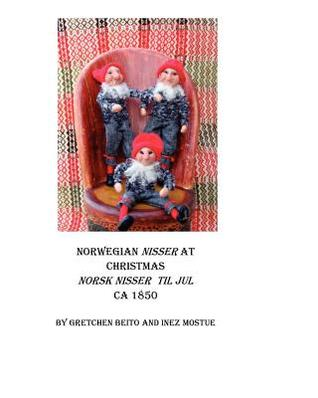 Norwegian Nisser at Christmas: As It Was Before Gretchen Beito