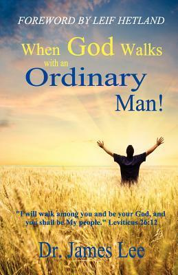 When God Walks with an Ordinary Man Dr James Lee