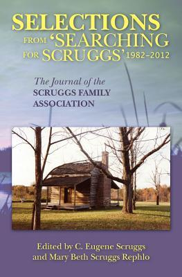 Selections from Searching for Scruggs 1982-2012: The Journal of the Scruggs Family Association Scruggs Family Association