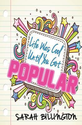 Life Was Cool Until You Got Popular  by  Sarah Billington