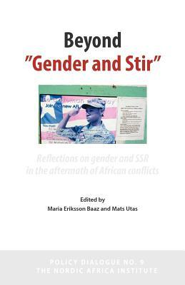 Beyond Gender and Stir: Reflections on Gender and Ssr in the Aftermath of African Conflicts  by  Maria Baaz Eriksson