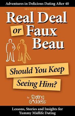 Real Deal or Faux Beau: Should You Keep Seeing Him?  by  Dating Goddess