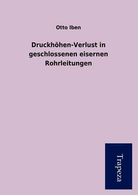 Druckh Hen-Verlust in Geschlossenen Eisernen Rohrleitungen Otto Iben