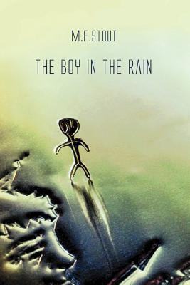 The Boy in the Rain  by  M F Stout
