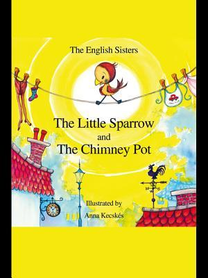 The Little Sparrow and the Chimney Pot: Story Time for Kids with Nlp the English Sisters by Violeta Zuggo