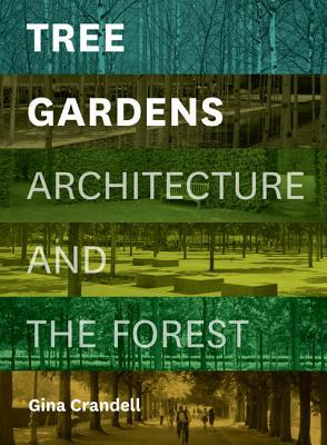 Tree Gardens: Architecture and the Forest  by  Crandell Gina