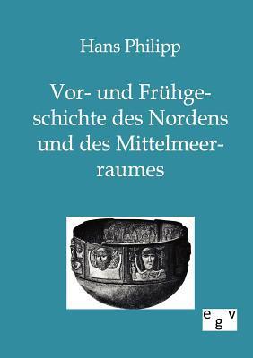 VOR- Und Fr Hgeschichte Des Nordens Und Des Mittelmeerraumes  by  Hans Philipp