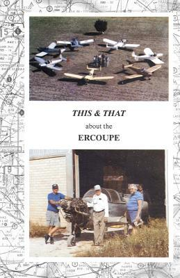 This & That about the Ercoupe: This Is a Rewrite and Much Improved 2011 Color Edition of This & That about the Ercoupe First Published in 1992 MR Paul R Prentice
