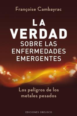 La verdad sobre las enfermedades emergentes  by  Francoise Cambayra