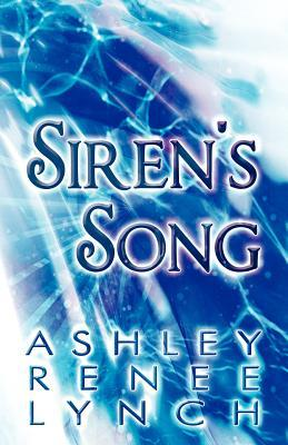 Sirens Song  by  Ashley Renee Lynch