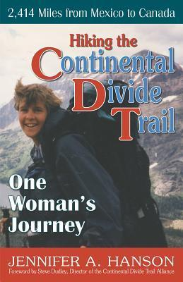 Hiking the Continental Divide Trail: One Womans Journey Jennifer A. Hanson