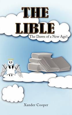 The Lible: The Dawn of a New Age?  by  Xander Cooper