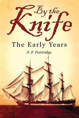 By the Knife: The Early Years S.F. Partridge