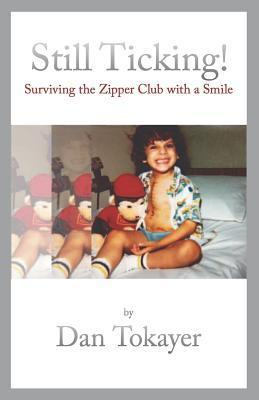 Still Ticking!: Surviving the Zipper Club with a Smile  by  Dan Tokayer