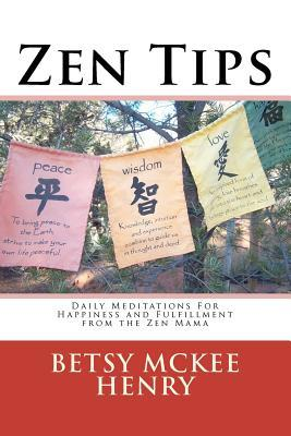 Zen Tips: Daily Meditations for Happiness and Fulfillment from the Zen Mama  by  Betsy McKee Henry
