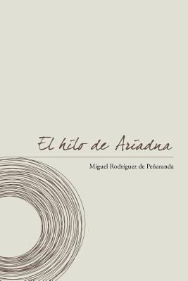 El Hilo de Ariadna: Notas, Reflexiones y Poemas En Torno a la Practica Contemplativa  by  Miguel Rodr De Pe Aranda
