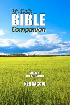 My Daily Bible Companion - Volume 1 - Old Testament: A Comprehensive Study Guide and Bible Commentary  by  Ken Raggio