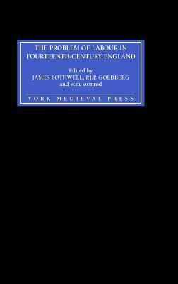 The Problem of Labour in Fourteenth-Century England  by  James H. Bothwell