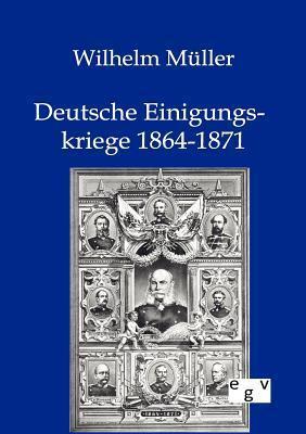 Deutsche Einigungskriege 1864-1871  by  Wilhelm Müller
