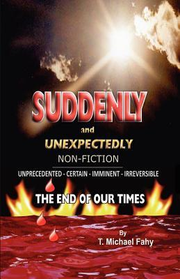 Suddenly and Unexpectedly--Non-Fiction -- The End of Our Times: The End of Our Times  by  T. Michael Fahy