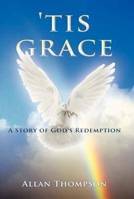 Tis Grace: A Story of Gods Redemption  by  Allan Thompson
