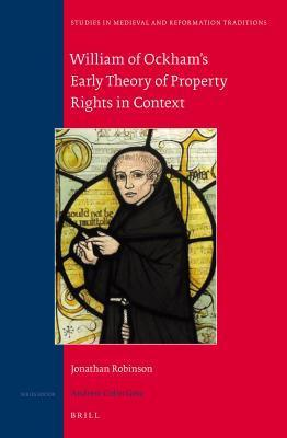 William of Ockhams Early Theory of Property Rights in Context Jonathan William Robinson