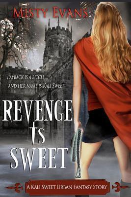 Revenge Is Sweet: A Kali Sweet Urban Fantasy Story  by  Misty Evans