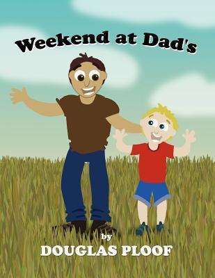 Weekend at Dads Douglas Ploof