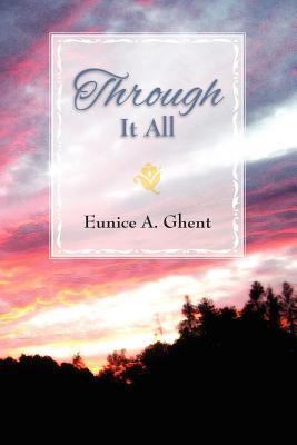 Through It All  by  Eunice A Ghent