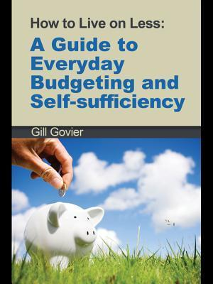 How to Live on Less: A Guide to Everyday Budgeting and Self-Sufficiency  by  Gill Govier