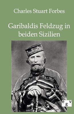 Garibaldis Feldzug in Beiden Sizilien  by  Charles Stuart Forbes