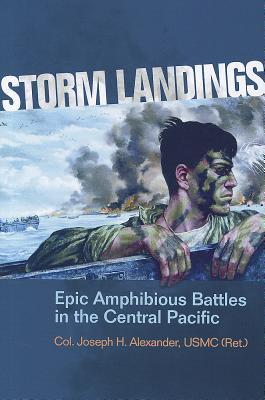 Storm Landings: Epic Amphibious Battles in the Central Pacific  by  Joseph H. Alexander