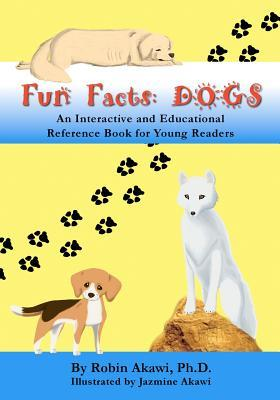 Fun Facts: Dogs: An Interactive and Educational Reference Book for Young Readers  by  Robin Akawi