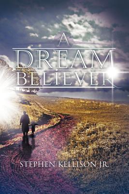 A Dream Believer Stephen Kellison Jr.
