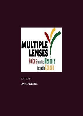 Multiple Lenses: Voices from the Diaspora Located in Canada David Divine