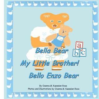 Bella Bear, My Little Brother- Bello Enzo Bear Osanna M. Kazezian-Rosa