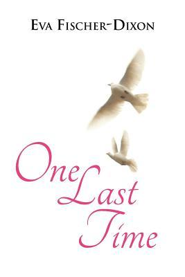 One Last Time  by  Eva Fischer-Dixon