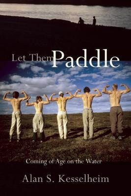 Let Them Paddle: Coming of Age on the Water Alan S. Kesselheim