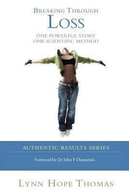 Breaking Through Loss: One Powerful Story One Scientific Method  by  Lynn Hope Thomas