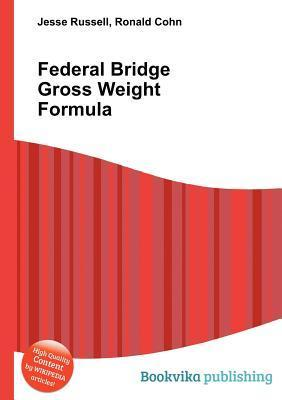 Federal Bridge Gross Weight Formula  by  Jesse Russell