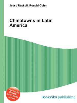 Chinatowns in Latin America Jesse Russell