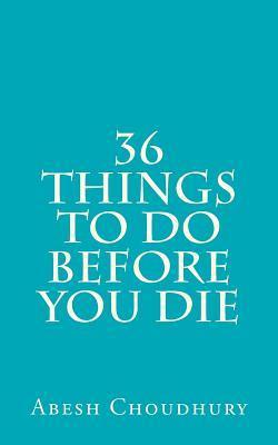 36 Things to Do Before You Die Abesh Choudhury