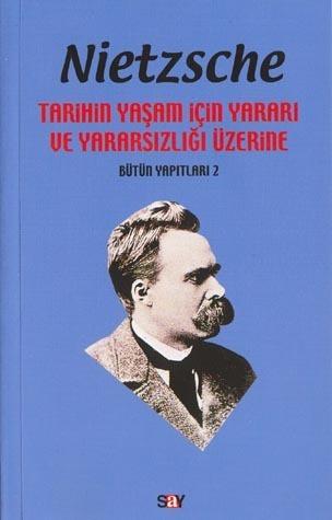 Tarihin Yaşam İçin Yararı ve Yararsızlığı Üzerine  by  Friedrich Nietzsche