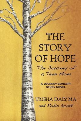 The Story of Hope: The Journey of a Teen Mom: A Journey Concept Study Novel  by  Trisha Daly