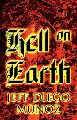 Hell on Earth  by  Jeff Diego Munoz