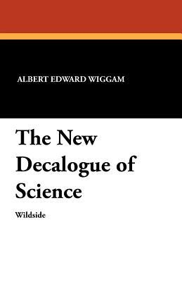 The New Decalogue of Science  by  Albert Edward Wiggam
