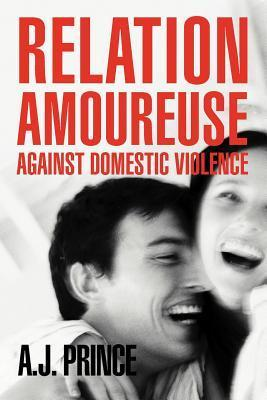 Relation Amoureuse: Against Domestic Violence  by  A.J. Prince