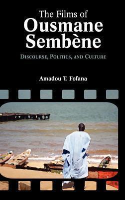 The Films of Ousmane Semb Ne: Discourse, Culture, and Politics  by  Amadou Tidiane Fofana