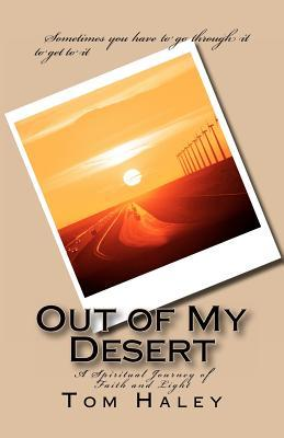 Out of My Desert: A Spiritual Journey to Faith and Light Tom Haley